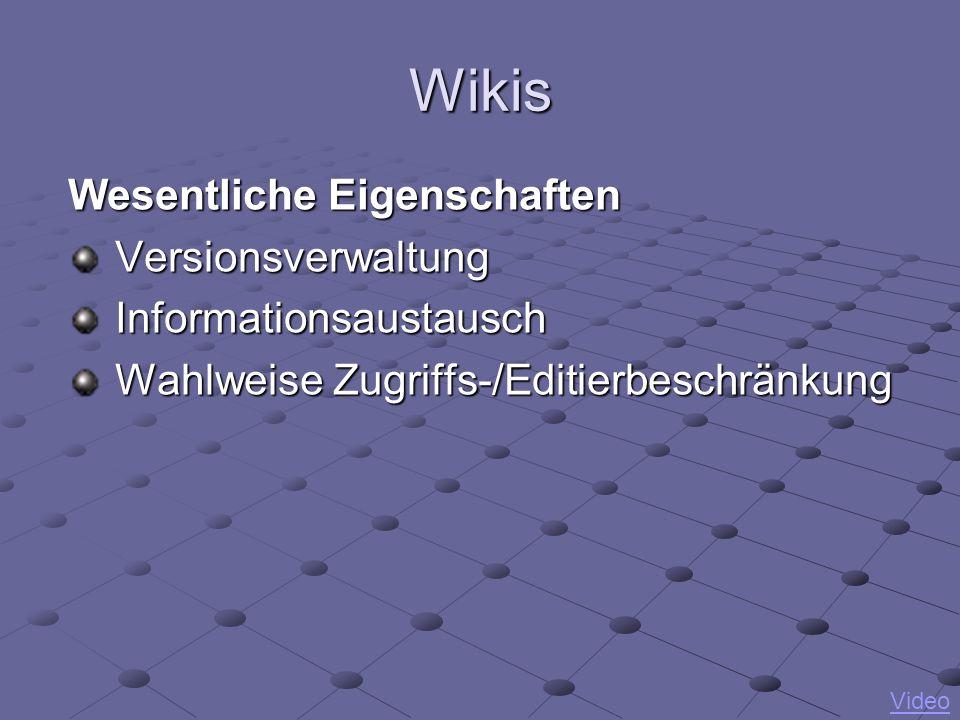 Wikis Wesentliche Eigenschaften VersionsverwaltungInformationsaustausch Wahlweise Zugriffs-/Editierbeschränkung Video