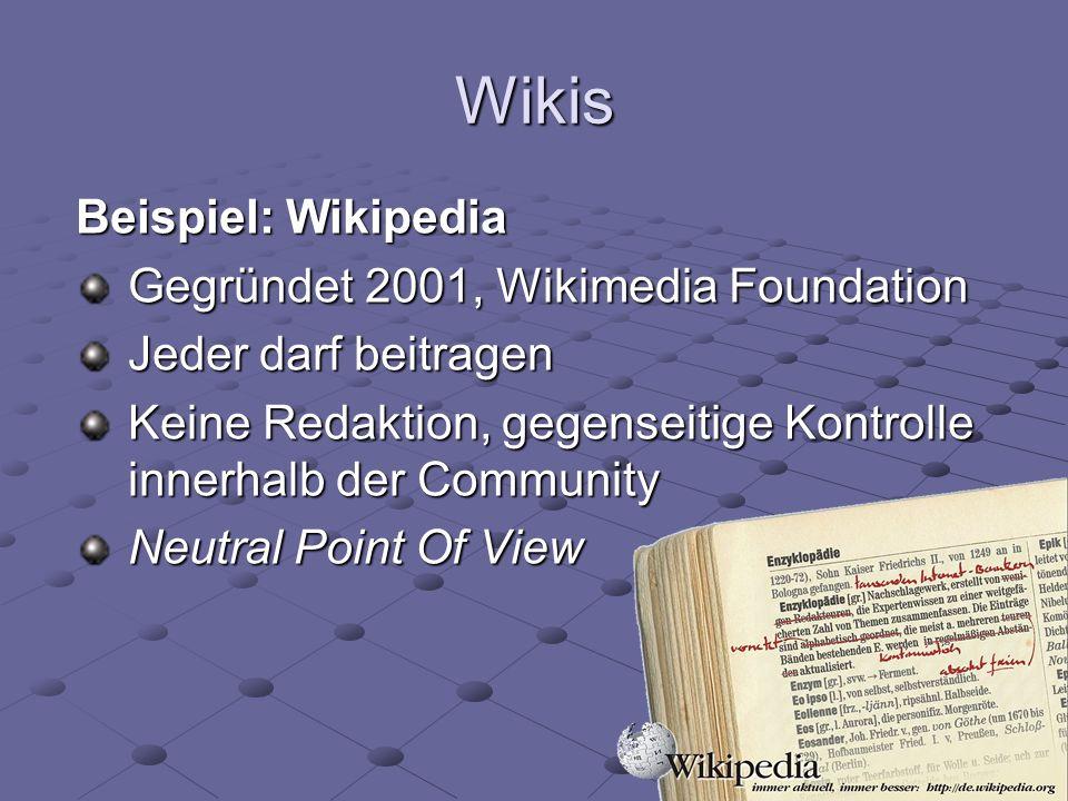 Wikis Beispiel: Wikipedia Gegründet 2001, Wikimedia Foundation Jeder darf beitragen Keine Redaktion, gegenseitige Kontrolle innerhalb der Community Ne