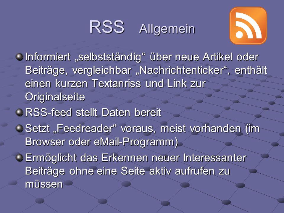 RSS Allgemein Informiert selbstständig über neue Artikel oder Beiträge, vergleichbar Nachrichtenticker, enthält einen kurzen Textanriss und Link zur O