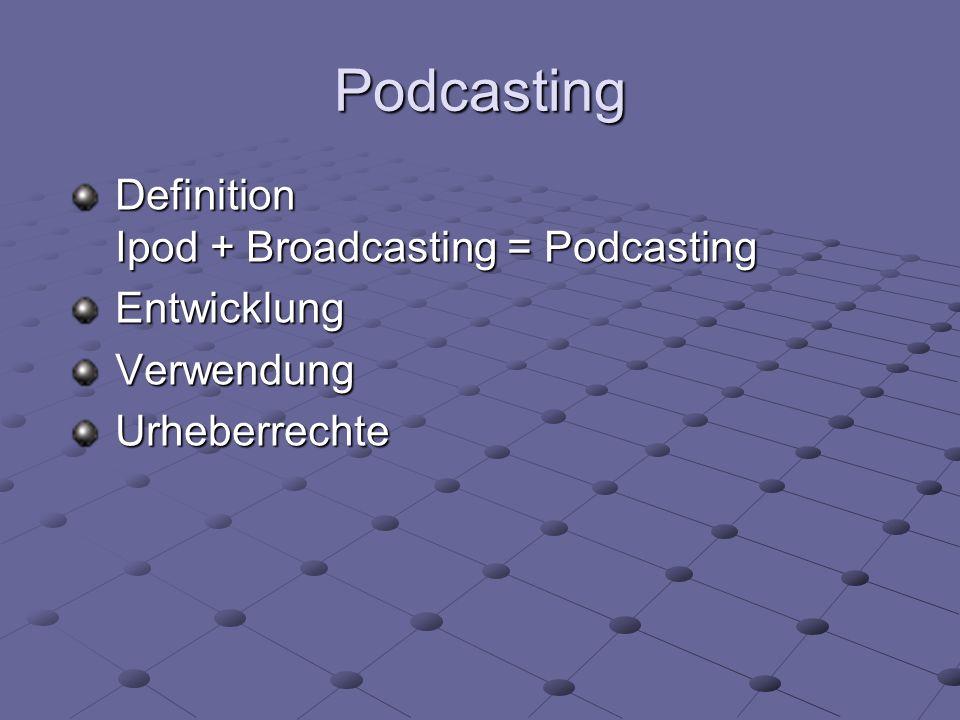 Podcasting Definition Ipod + Broadcasting = Podcasting EntwicklungVerwendungUrheberrechte