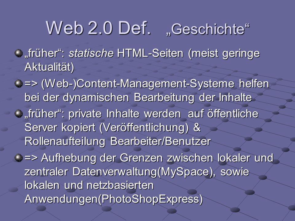 Web 2.0 Def. Geschichte früher: statische HTML-Seiten (meist geringe Aktualität) => (Web-)Content-Management-Systeme helfen bei der dynamischen Bearbe