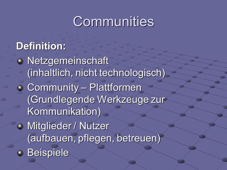 Communities Definition: Netzgemeinschaft (inhaltlich, nicht technologisch) Community – Plattformen (Grundlegende Werkzeuge zur Kommunikation) Mitglied