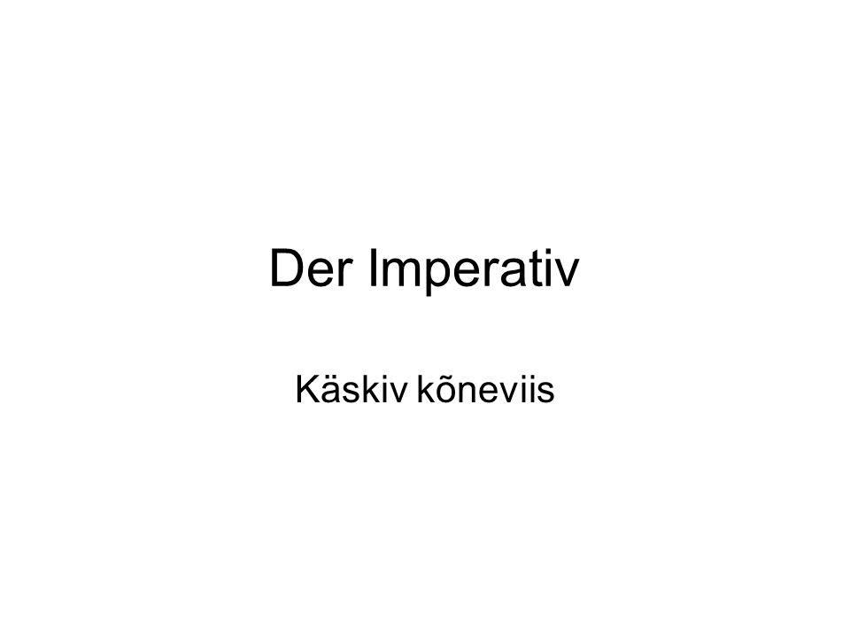 Der Imperativ Käskiv kõneviis