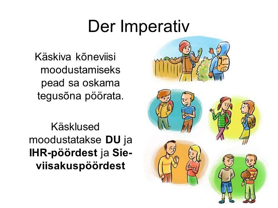 Der Imperativ Käskiva kõneviisi moodustamiseks pead sa oskama tegusõna pöörata. Käsklused moodustatakse DU ja IHR-pöördest ja Sie- viisakuspöördest