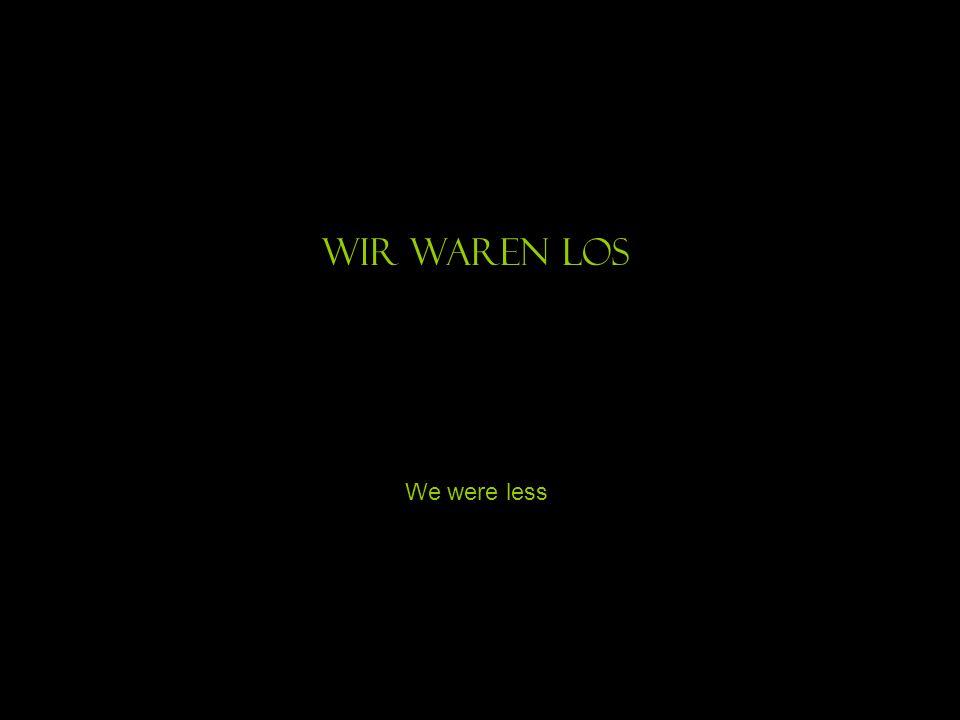 Wir waren los We were less