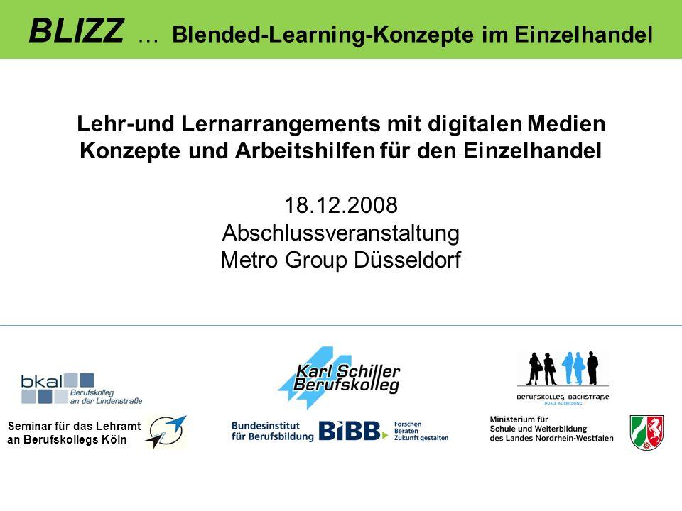 BLIZZ … Blended-Learning-Konzepte im Einzelhandel Lehr-und Lernarrangements mit digitalen Medien Konzepte und Arbeitshilfen für den Einzelhandel 18.12