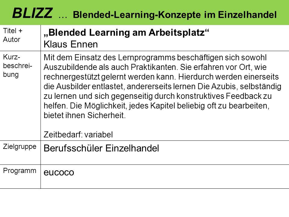 BLIZZ … Blended-Learning-Konzepte im Einzelhandel Titel + Autor Blended Learning am Arbeitsplatz Klaus Ennen Kurz- beschrei- bung Mit dem Einsatz des