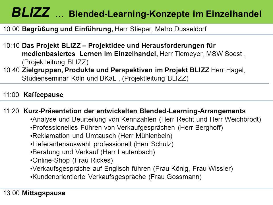 BLIZZ … Blended-Learning-Konzepte im Einzelhandel 10:00 Begrüßung und Einführung, Herr Stieper, Metro Düsseldorf 10:10 Das Projekt BLIZZ – Projektidee