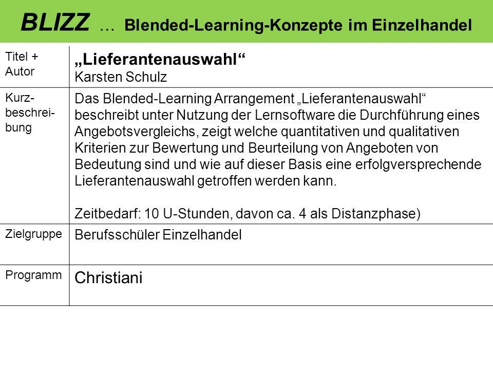 BLIZZ … Blended-Learning-Konzepte im Einzelhandel Titel + Autor Lieferantenauswahl Karsten Schulz Kurz- beschrei- bung Das Blended-Learning Arrangemen