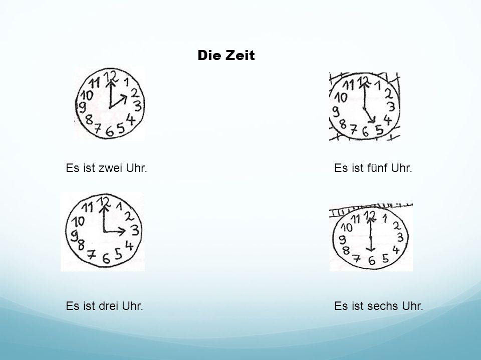 Es ist zwei Uhr.Es ist fünf Uhr. Es ist drei Uhr.Es ist sechs Uhr. Die Zeit