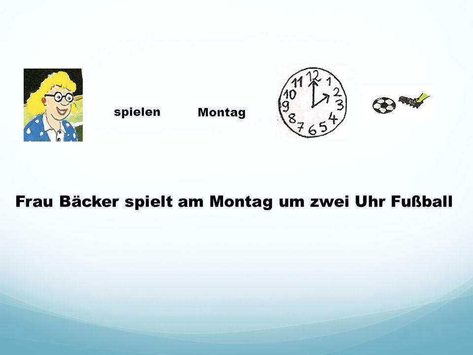 Montagspielen Frau Bäcker spielt am Montag um zwei Uhr Fußball