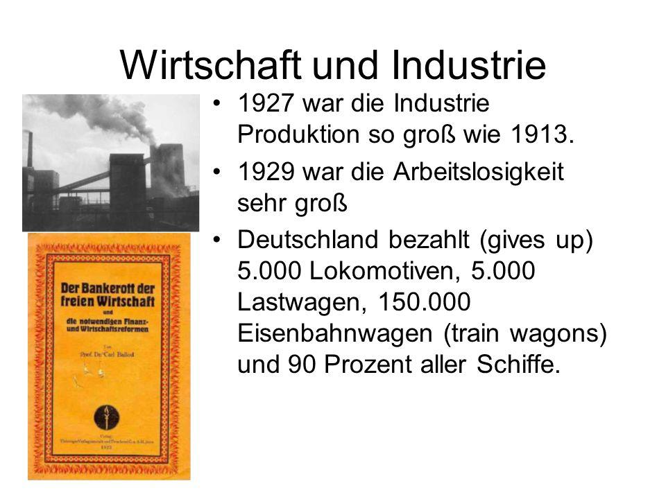 Wirtschaft und Industrie 1927 war die Industrie Produktion so groß wie 1913. 1929 war die Arbeitslosigkeit sehr groß Deutschland bezahlt (gives up) 5.