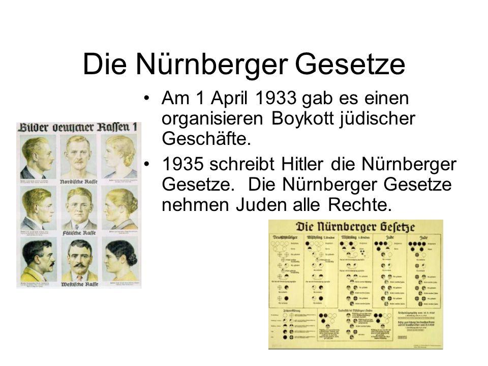 Die Nürnberger Gesetze Am 1 April 1933 gab es einen organisieren Boykott jüdischer Geschäfte. 1935 schreibt Hitler die Nürnberger Gesetze. Die Nürnber
