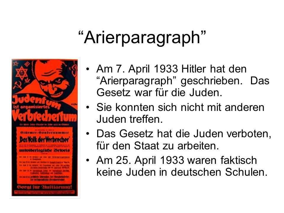 Arierparagraph Am 7. April 1933 Hitler hat den Arierparagraph geschrieben. Das Gesetz war für die Juden. Sie konnten sich nicht mit anderen Juden tref