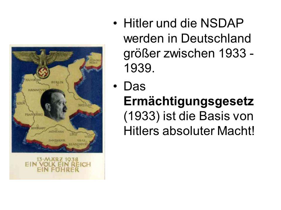 Hitler und die NSDAP werden in Deutschland größer zwischen 1933 - 1939. Das Ermächtigungsgesetz (1933) ist die Basis von Hitlers absoluter Macht!