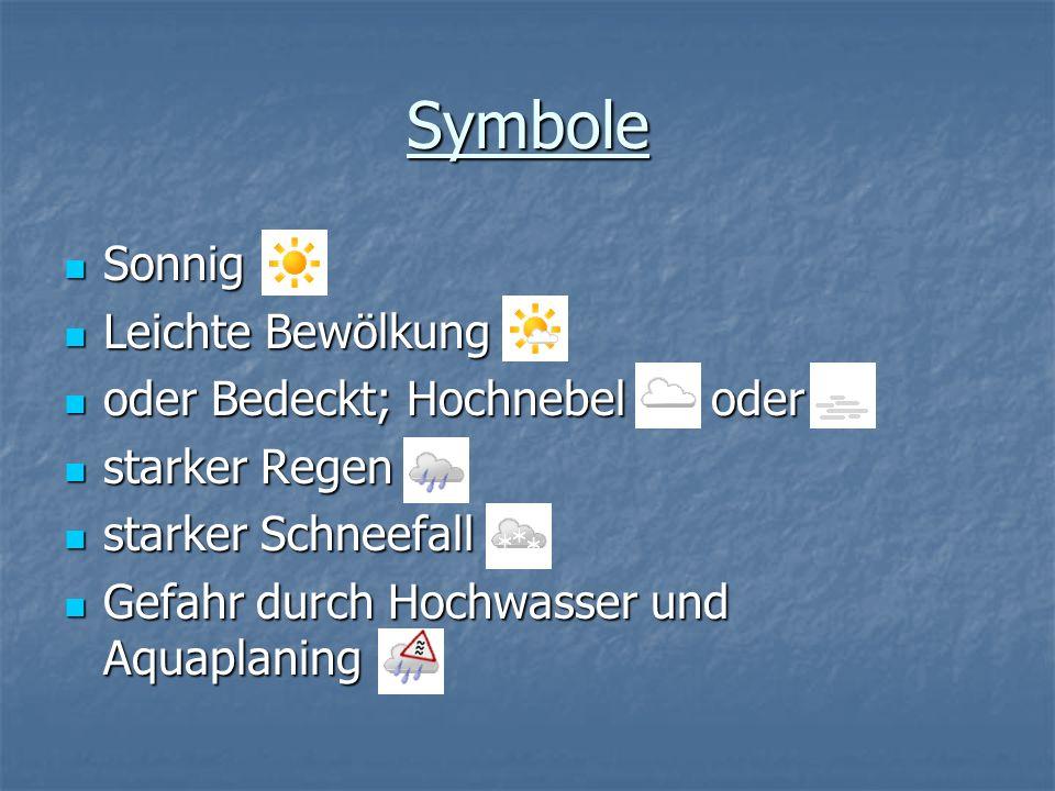 Symbole Sonnig Sonnig Leichte Bewölkung Leichte Bewölkung oder Bedeckt; Hochnebel oder oder Bedeckt; Hochnebel oder starker Regen starker Regen starke