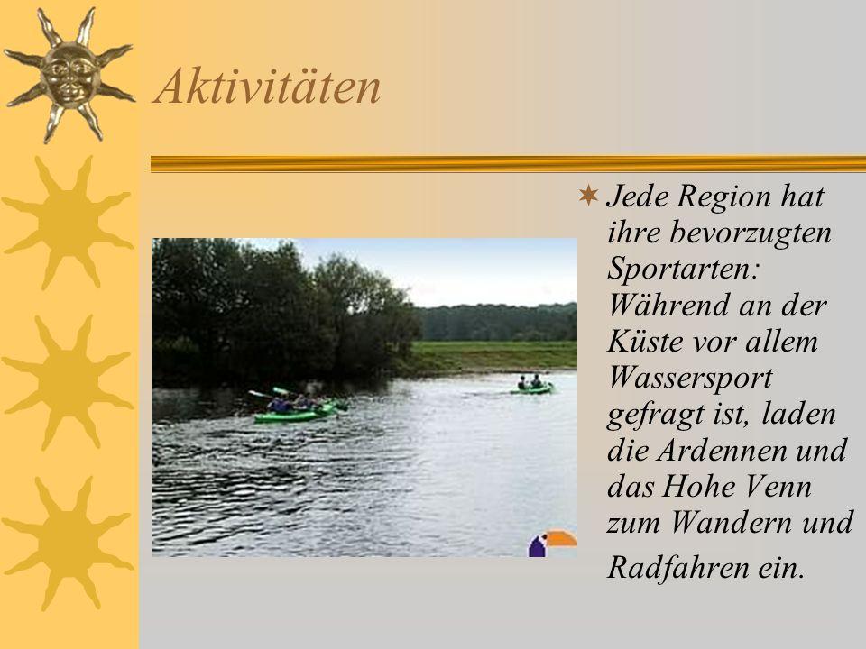 Aktivitäten Jede Region hat ihre bevorzugten Sportarten: Während an der Küste vor allem Wassersport gefragt ist, laden die Ardennen und das Hohe Venn
