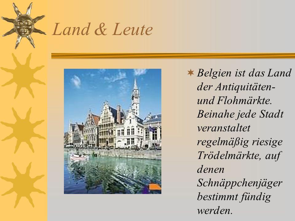 Land & Leute Belgien ist das Land der Antiquitäten- und Flohmärkte. Beinahe jede Stadt veranstaltet regelmäßig riesige Trödelmärkte, auf denen Schnäpp
