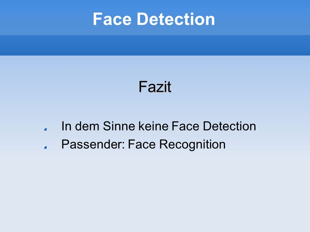 Face Detection Fazit In dem Sinne keine Face Detection Passender: Face Recognition