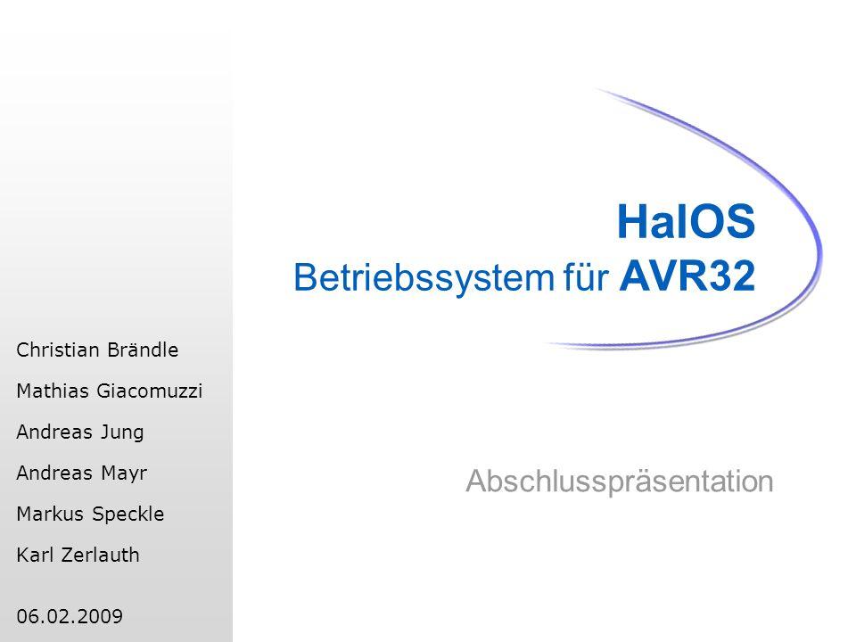 HalOS Betriebssystem für AVR32 Abschlusspräsentation Christian Brändle Mathias Giacomuzzi Andreas Jung Andreas Mayr Markus Speckle Karl Zerlauth 06.02