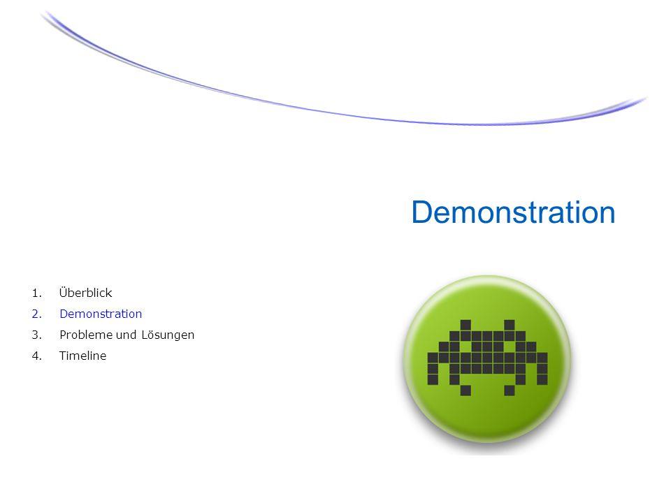 Demonstration 1.Überblick 2.Demonstration 3.Probleme und Lösungen 4.Timeline