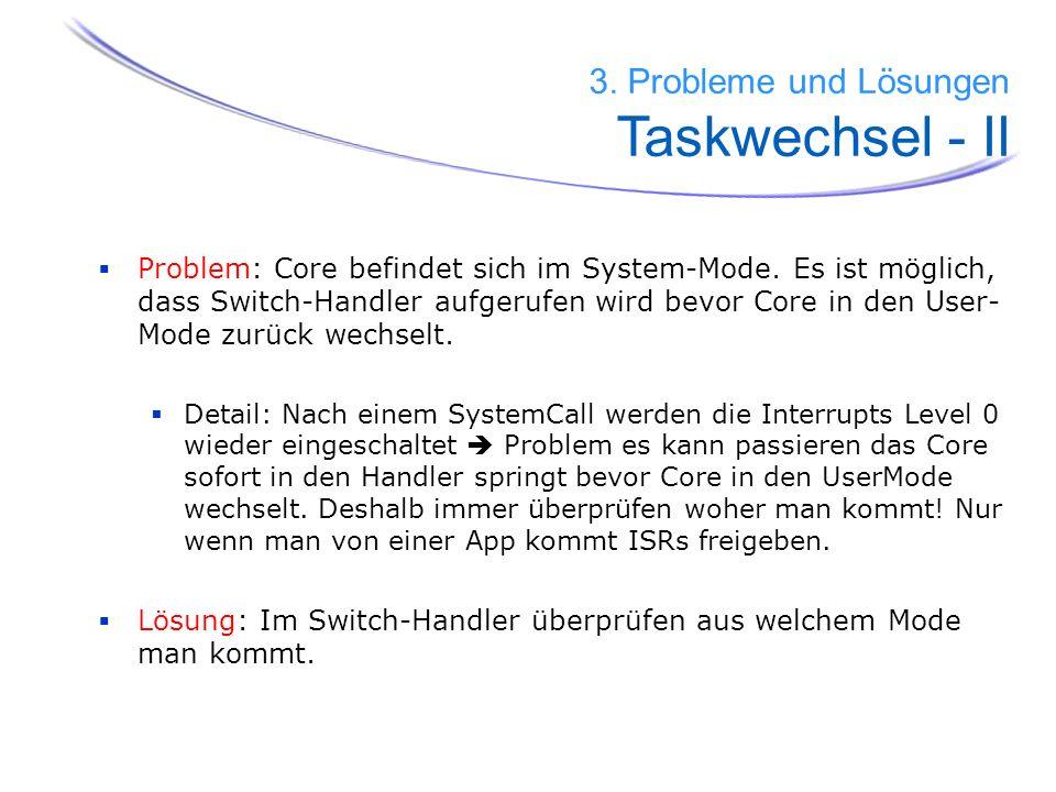 40 Problem: Core befindet sich im System-Mode. Es ist möglich, dass Switch-Handler aufgerufen wird bevor Core in den User- Mode zurück wechselt. Detai