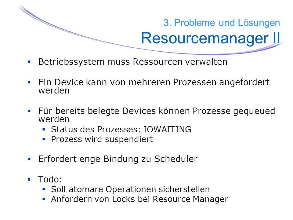 Betriebssystem muss Ressourcen verwalten Ein Device kann von mehreren Prozessen angefordert werden Für bereits belegte Devices können Prozesse gequeue