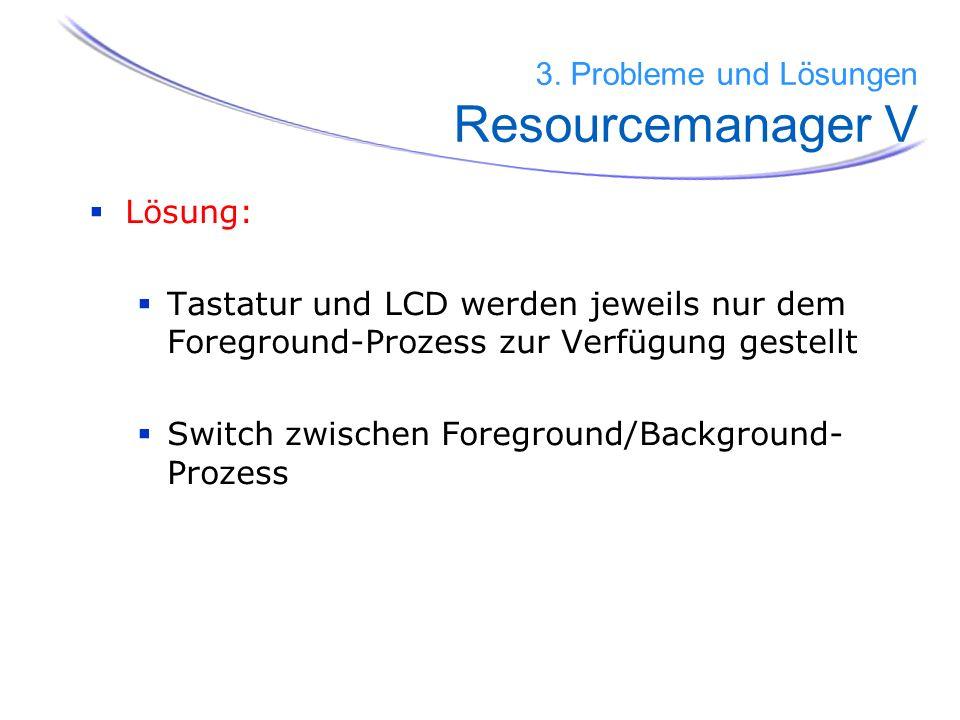 Lösung: Tastatur und LCD werden jeweils nur dem Foreground-Prozess zur Verfügung gestellt Switch zwischen Foreground/Background- Prozess 3. Probleme u