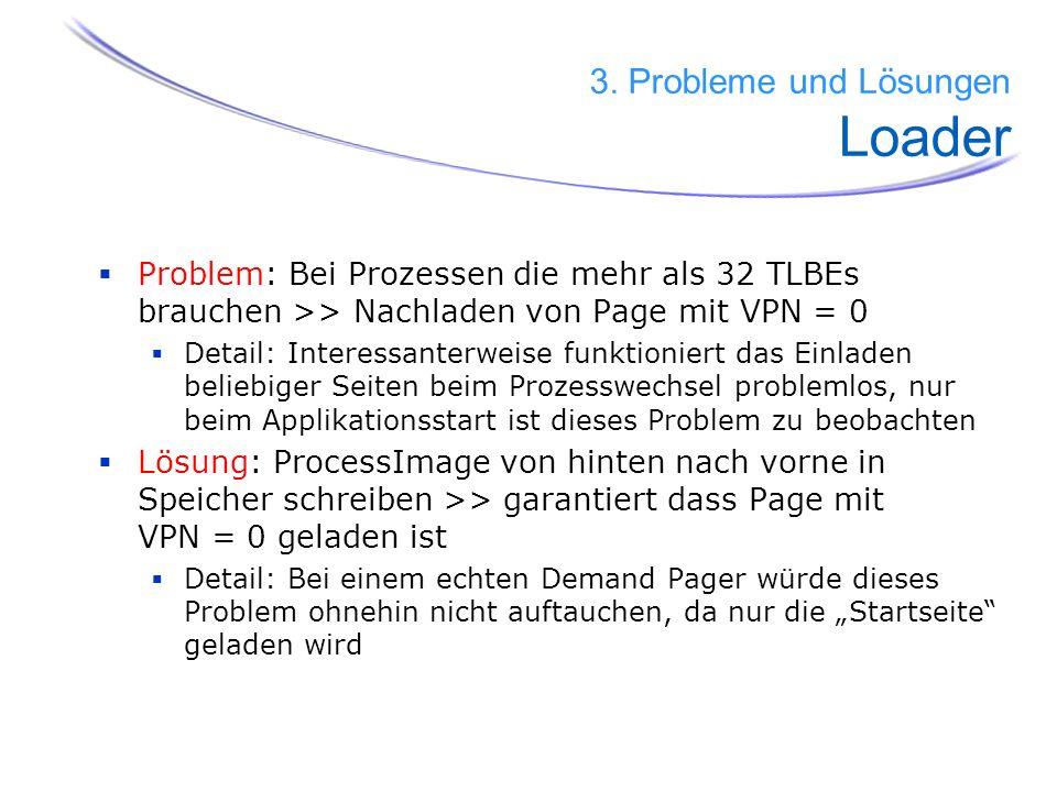 Problem: Bei Prozessen die mehr als 32 TLBEs brauchen >> Nachladen von Page mit VPN = 0 Detail: Interessanterweise funktioniert das Einladen beliebige