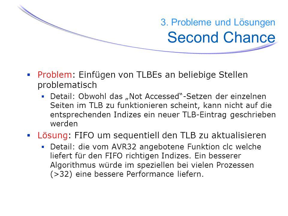 Problem: Einfügen von TLBEs an beliebige Stellen problematisch Detail: Obwohl das Not Accessed-Setzen der einzelnen Seiten im TLB zu funktionieren sch