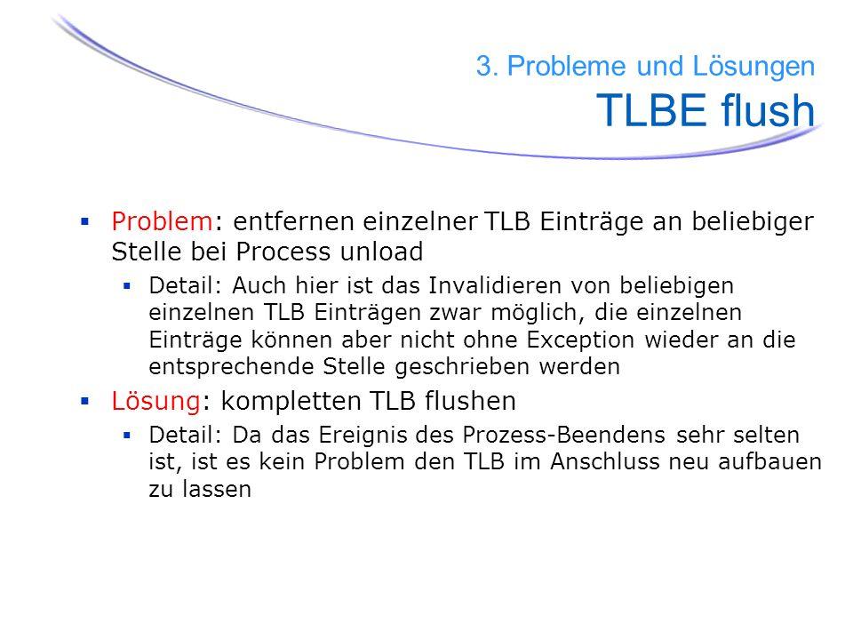 Problem: entfernen einzelner TLB Einträge an beliebiger Stelle bei Process unload Detail: Auch hier ist das Invalidieren von beliebigen einzelnen TLB
