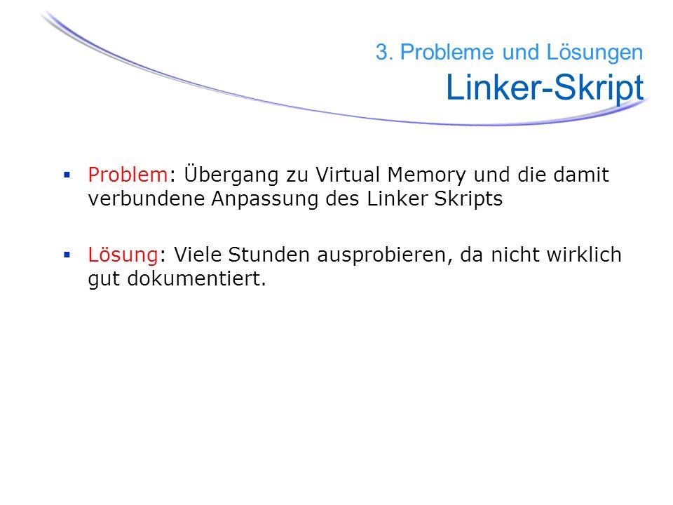 Problem: Übergang zu Virtual Memory und die damit verbundene Anpassung des Linker Skripts Lösung: Viele Stunden ausprobieren, da nicht wirklich gut do