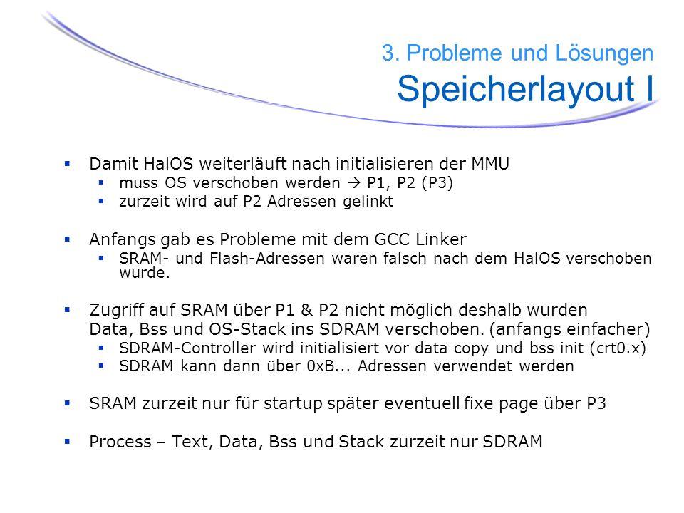 Damit HalOS weiterläuft nach initialisieren der MMU muss OS verschoben werden P1, P2 (P3) zurzeit wird auf P2 Adressen gelinkt Anfangs gab es Probleme