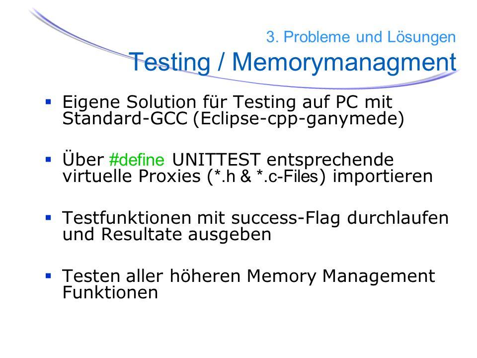 61 Eigene Solution für Testing auf PC mit Standard-GCC (Eclipse-cpp-ganymede) Über #define UNITTEST entsprechende virtuelle Proxies ( *.h & *.c-Files
