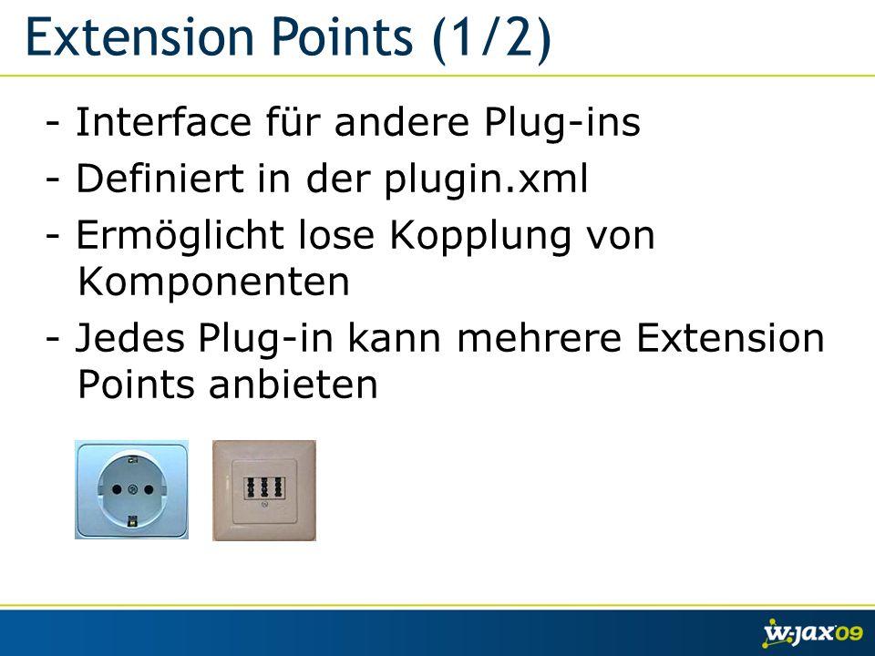 - Interface für andere Plug-ins - Definiert in der plugin.xml - Ermöglicht lose Kopplung von Komponenten - Jedes Plug-in kann mehrere Extension Points anbieten Extension Points (1/2)