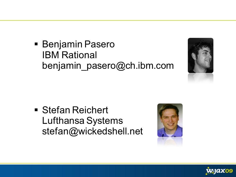 Benjamin Pasero IBM Rational benjamin_pasero@ch.ibm.com Stefan Reichert Lufthansa Systems stefan@wickedshell.net