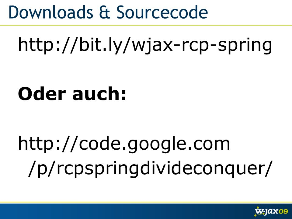 Downloads & Sourcecode http://bit.ly/wjax-rcp-spring Oder auch: http://code.google.com /p/rcpspringdivideconquer/