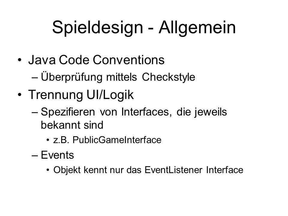 Spieldesign - Allgemein Java Code Conventions –Überprüfung mittels Checkstyle Trennung UI/Logik –Spezifieren von Interfaces, die jeweils bekannt sind