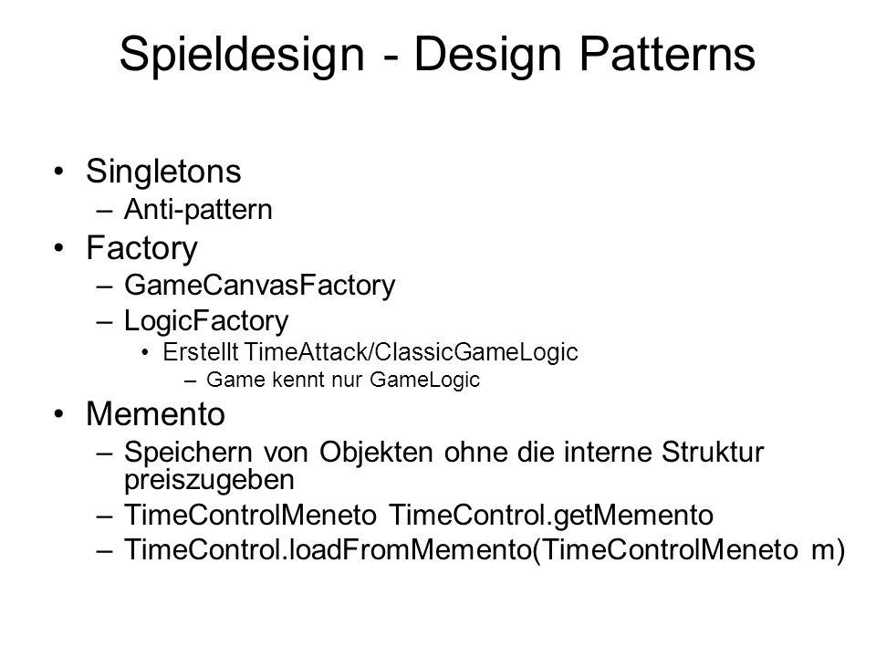 Spieldesign - Design Patterns Singletons –Anti-pattern Factory –GameCanvasFactory –LogicFactory Erstellt TimeAttack/ClassicGameLogic –Game kennt nur G