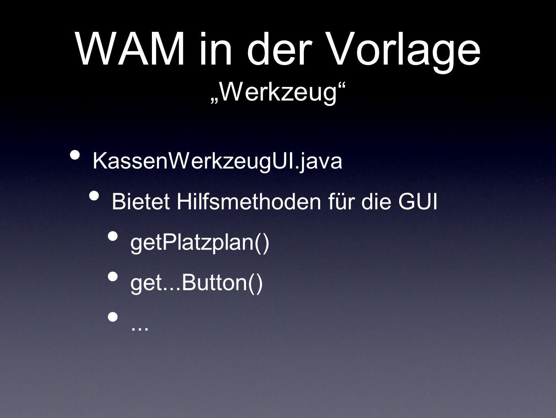 WAM in der Vorlage Werkzeug KassenWerkzeugUI.java Bietet Hilfsmethoden für die GUI getPlatzplan() get...Button()...
