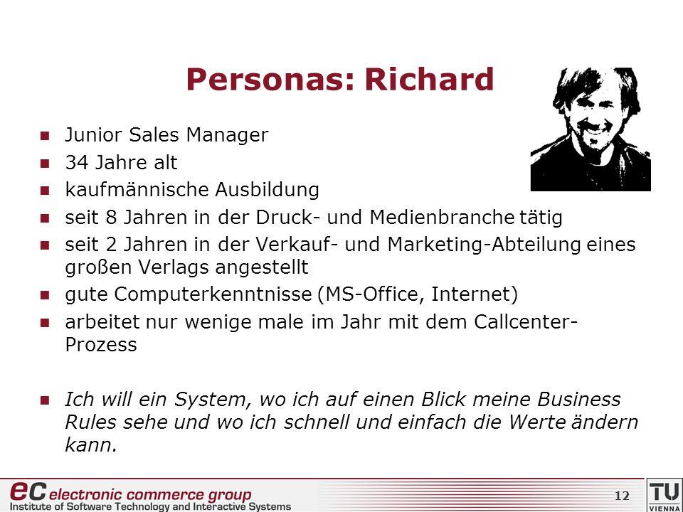Personas: Richard Junior Sales Manager 34 Jahre alt kaufmännische Ausbildung seit 8 Jahren in der Druck- und Medienbranche tätig seit 2 Jahren in der