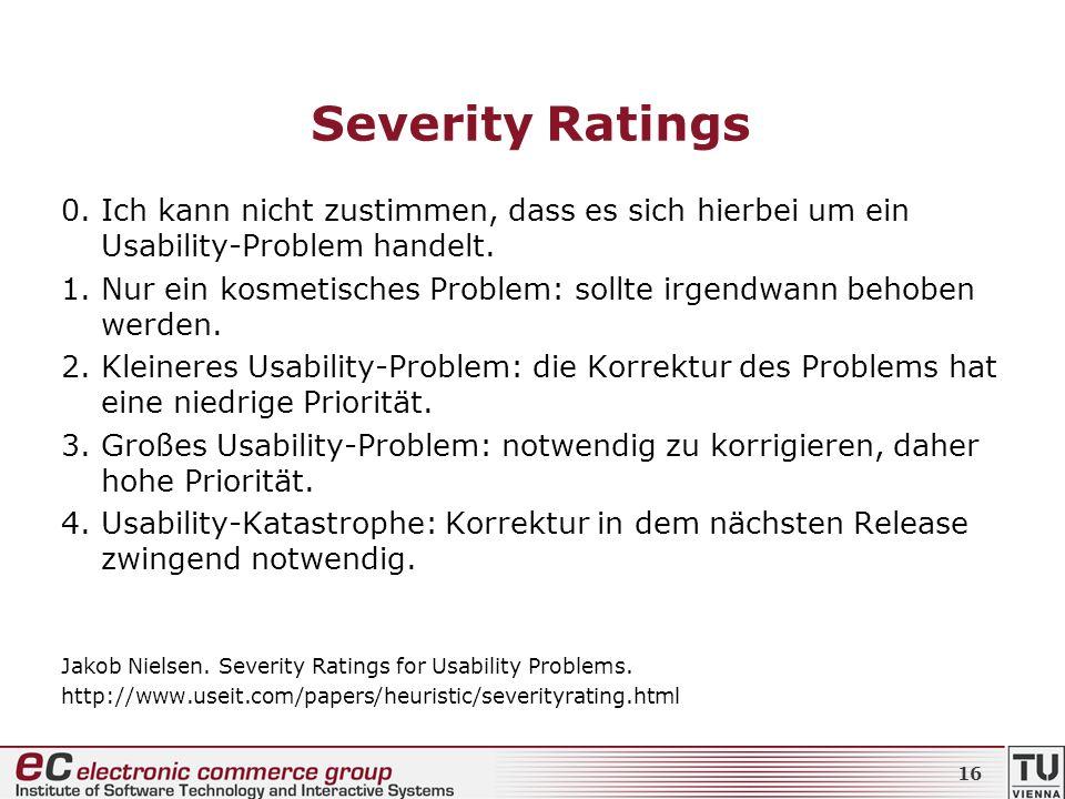 Severity Ratings 0. Ich kann nicht zustimmen, dass es sich hierbei um ein Usability-Problem handelt. 1.Nur ein kosmetisches Problem: sollte irgendwann