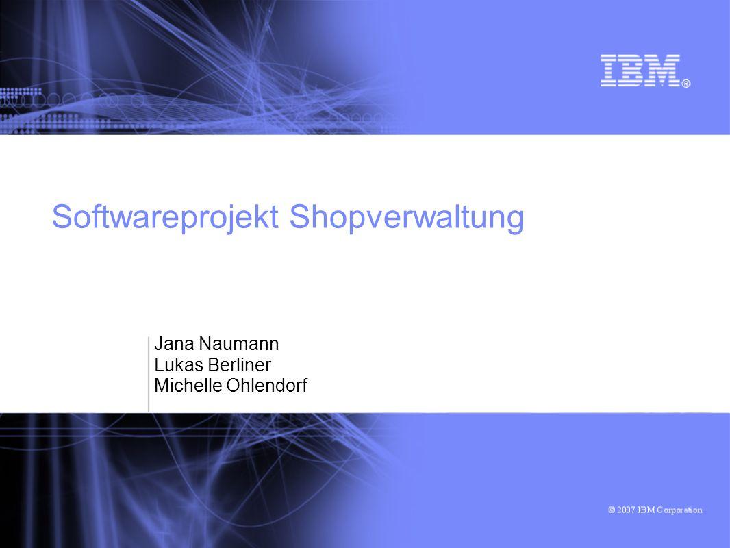 Softwareprojekt Shopverwaltung Jana Naumann Lukas Berliner Michelle Ohlendorf