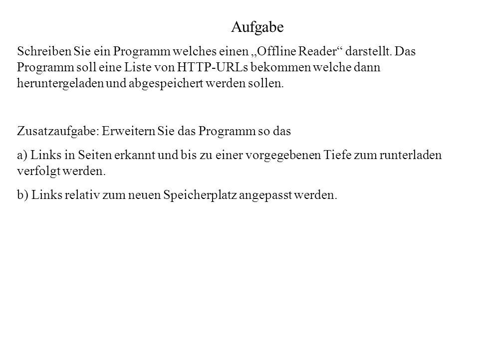Aufgabe Schreiben Sie ein Programm welches einen Offline Reader darstellt. Das Programm soll eine Liste von HTTP-URLs bekommen welche dann heruntergel