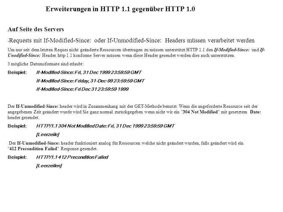 Erweiterungen in HTTP 1.1 gegenüber HTTP 1.0 Auf Seite des Servers - Requests mit If-Modified-Since: oder If-Unmodified-Since: Headers müssen verarbei