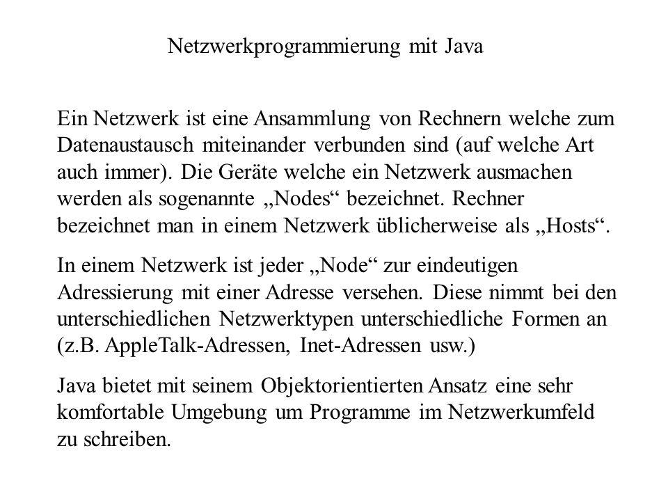 Netzwerkprogrammierung mit Java Ein Netzwerk ist eine Ansammlung von Rechnern welche zum Datenaustausch miteinander verbunden sind (auf welche Art auc