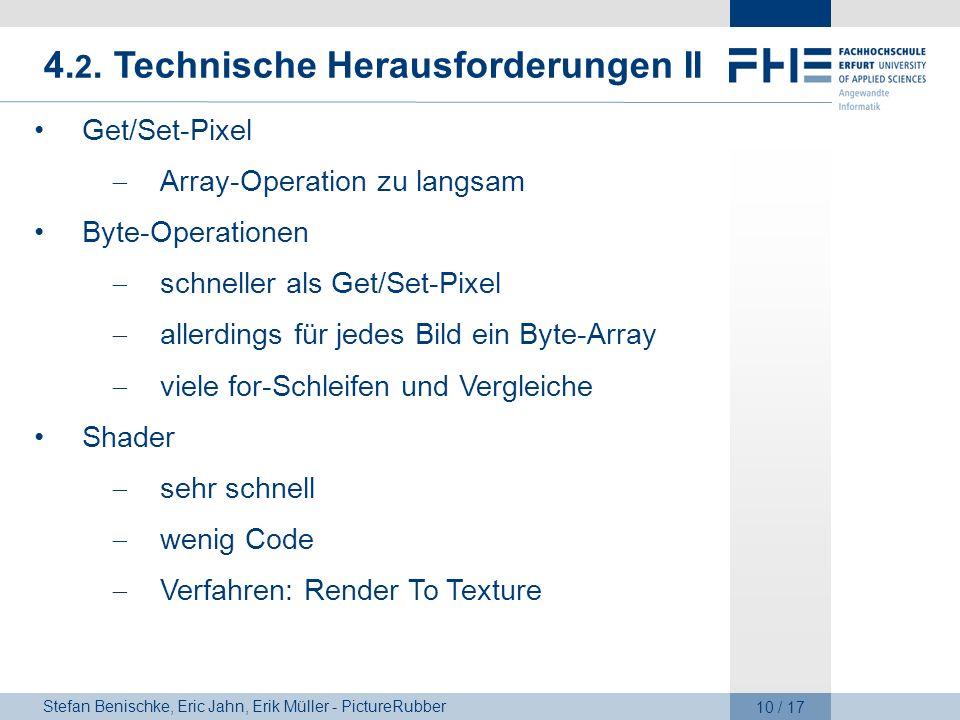 Stefan Benischke, Eric Jahn, Erik Müller - PictureRubber 10 / 17 4. 2. Technische Herausforderungen II Get/Set-Pixel Array-Operation zu langsam Byte-O