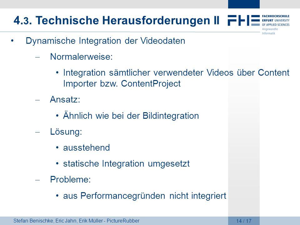 Stefan Benischke, Eric Jahn, Erik Müller - PictureRubber 14 / 17 4. 3. Technische Herausforderungen II Dynamische Integration der Videodaten Normalerw