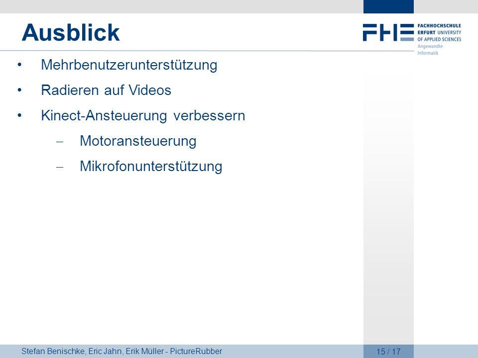 Stefan Benischke, Eric Jahn, Erik Müller - PictureRubber 15 / 17 Ausblick Mehrbenutzerunterstützung Radieren auf Videos Kinect-Ansteuerung verbessern