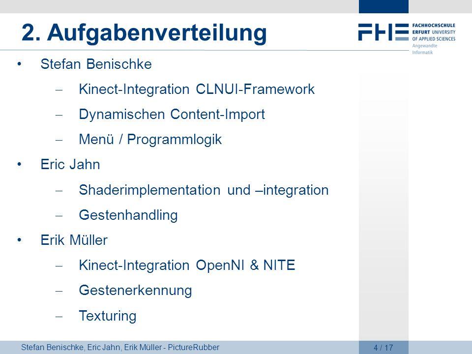 Stefan Benischke, Eric Jahn, Erik Müller - PictureRubber 4 / 17 2. Aufgabenverteilung Stefan Benischke Kinect-Integration CLNUI-Framework Dynamischen